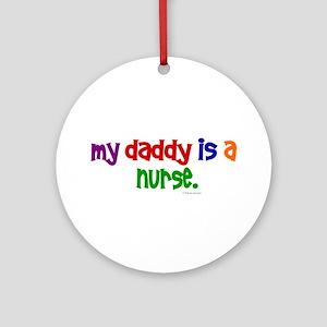 My Daddy Is A Nurse Ornament (Round)