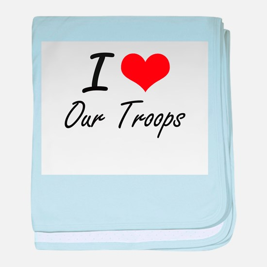 I love Our Troops baby blanket
