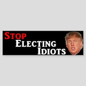 Stop Electing Idiots Trump Bumper Sticker