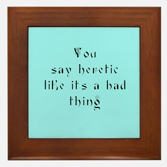 You Say Heretic Framed Tile