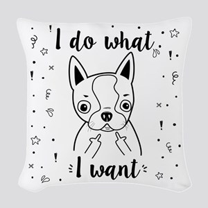 Boston Terrier I Do What I Wan Woven Throw Pillow