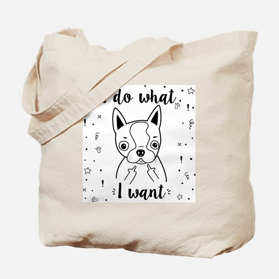 Boston Terrier I Do What I Want Tote Bag