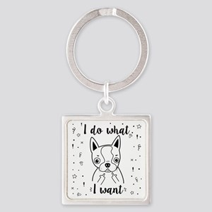 Boston Terrier I Do What I Want Square Keychain