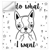 Boston terrier i do what i want Wall Decals