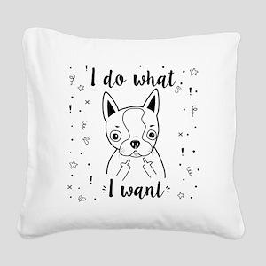 Boston Terrier I Do What I Wa Square Canvas Pillow