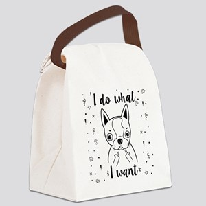 Boston Terrier I Do What I Want Canvas Lunch Bag