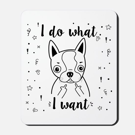 Boston Terrier I Do What I Want Mousepad