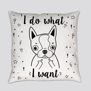 Boston Terrier I Do What I Want Everyday Pillow