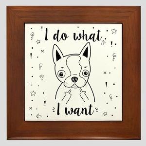 Boston Terrier I Do What I Want Framed Tile