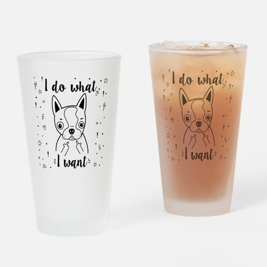 Boston Terrier I Do What I Want Drinking Glass