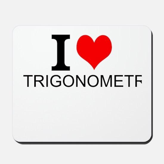 I Love Trigonometry Mousepad
