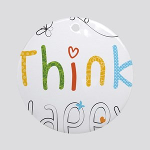 Think Happy Round Ornament
