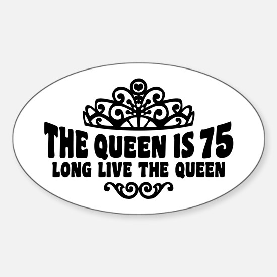 The Queen is 75 Sticker (Oval)