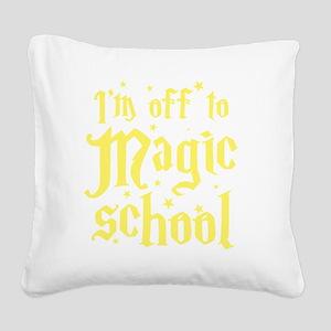 I'm off to MAGIC school Square Canvas Pillow