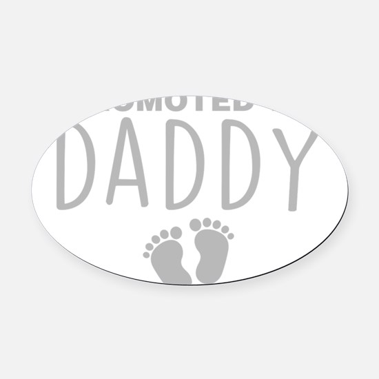 Promoted To Daddy Oval Car Magnet