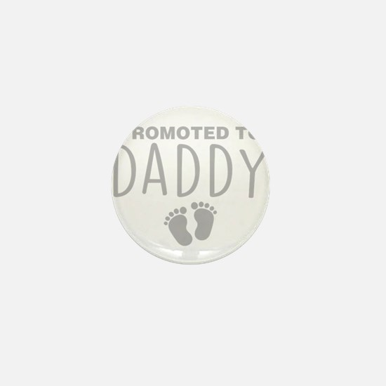 Promoted To Daddy Mini Button