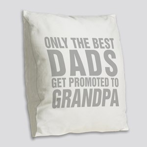 Only The Best Dads Get Promoted To Grandpa Burlap