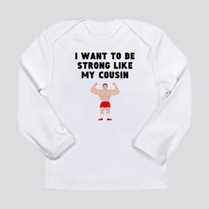 I Want To Be Strong Like My Cousin Long Sleeve T-S