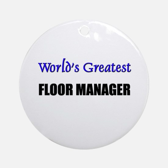 Worlds Greatest FLOOR MANAGER Ornament (Round)