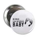 "Be Bold, Life Or Death 2.25"" Button (100 Pack"