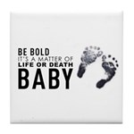Be Bold, Life Or Death Tile Coaster