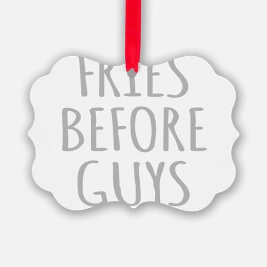 Fries Before Guys Ornament
