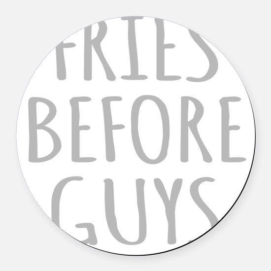 Fries Before Guys Round Car Magnet