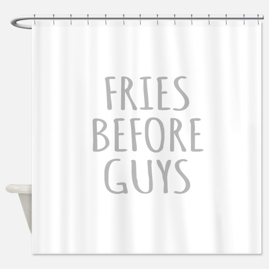 Fries Before Guys Shower Curtain
