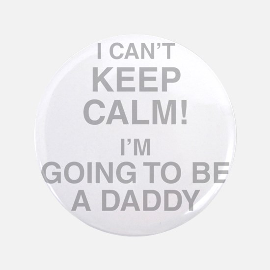 I Cant Keep Calm! Im Going To Be A Daddy Button
