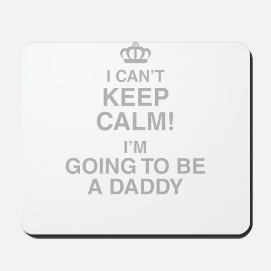 I Cant Keep Calm! Im Going To Be A Daddy Mousepad