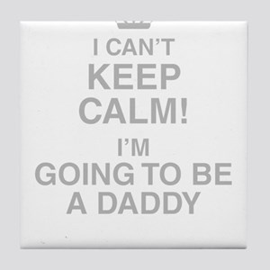 I Cant Keep Calm! Im Going To Be A Daddy Tile Coas