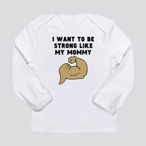 Strong Like My Mommy Long Sleeve T-Shirt