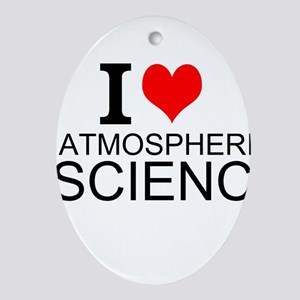 I Love Atmospheric Science Oval Ornament