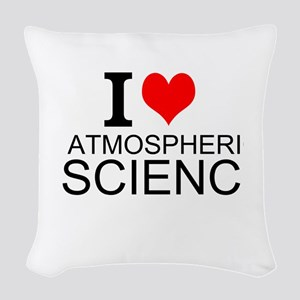 I Love Atmospheric Science Woven Throw Pillow