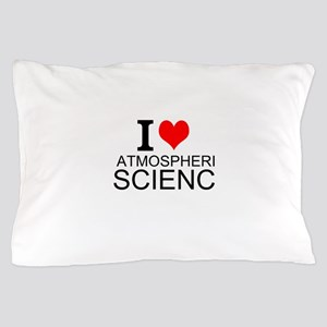 I Love Atmospheric Science Pillow Case