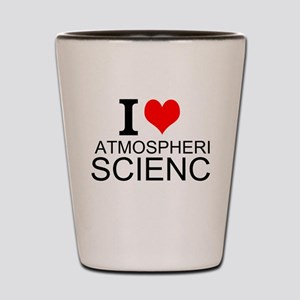 I Love Atmospheric Science Shot Glass