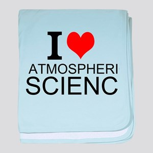 I Love Atmospheric Science baby blanket