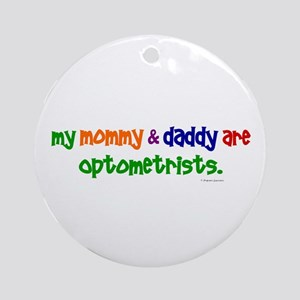 My Mommy & Daddy Are Optometrists Ornament (Round)