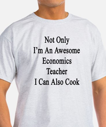 Not Only I'm An Awesome Economics Te T-Shirt