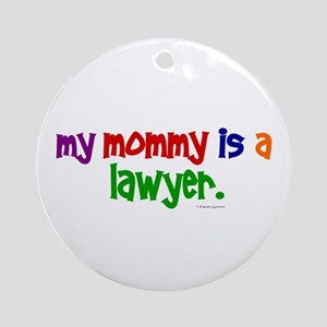 My Mommy Is A Lawyer Ornament (Round)