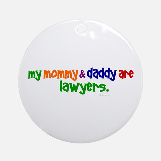 My Mommy & Daddy Are Lawyers Ornament (Round)