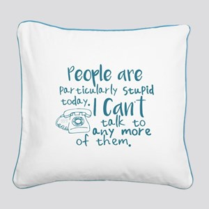 People Are Stupid Today Square Canvas Pillow
