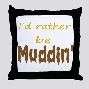 I'd rather be muddin' Throw Pillow