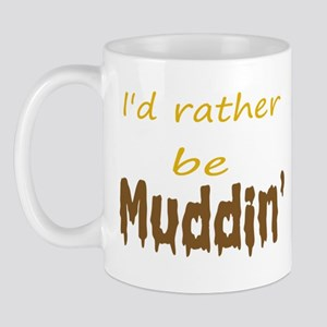 I'd rather be muddin' Mug