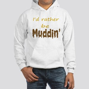 I'd rather be muddin' Hooded Sweatshirt