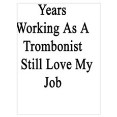 After All These Years Working As A Trombonist I St Poster