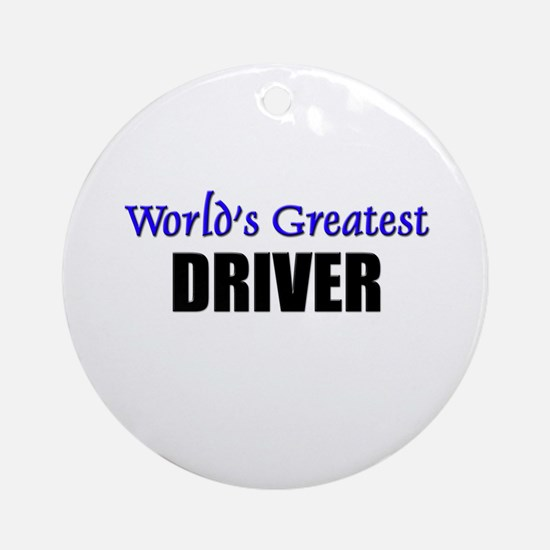 Worlds Greatest DRIVER Ornament (Round)