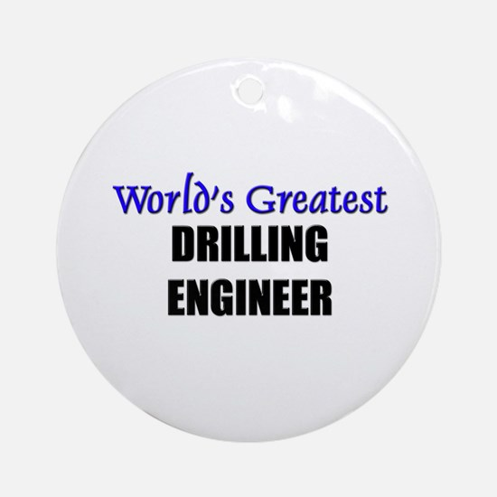 Worlds Greatest DRILLING ENGINEER Ornament (Round)