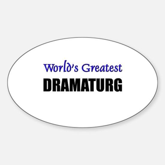 Worlds Greatest DRAMATURG Oval Decal
