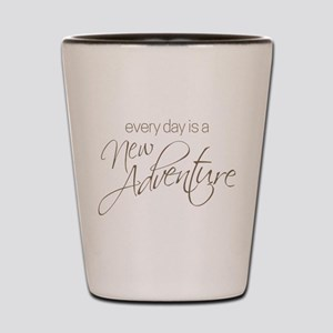 Every Day is a New Adventure Shot Glass